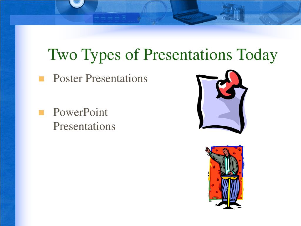 Two Types of Presentations Today
