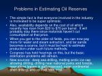 problems in estimating oil reserves