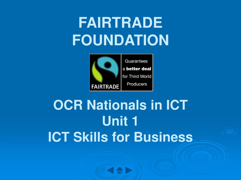 fairtrade foundation ocr nationals in ict unit 1 ict skills for business l.
