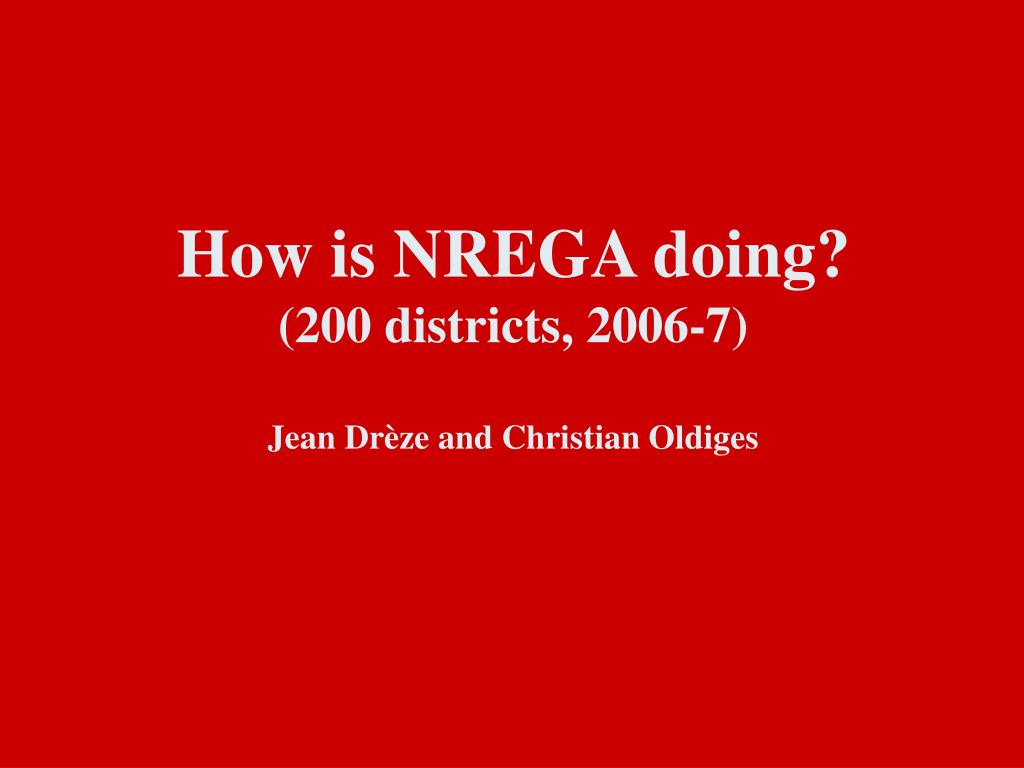 how is nrega doing 200 districts 2006 7 jean dr ze and christian oldiges l.