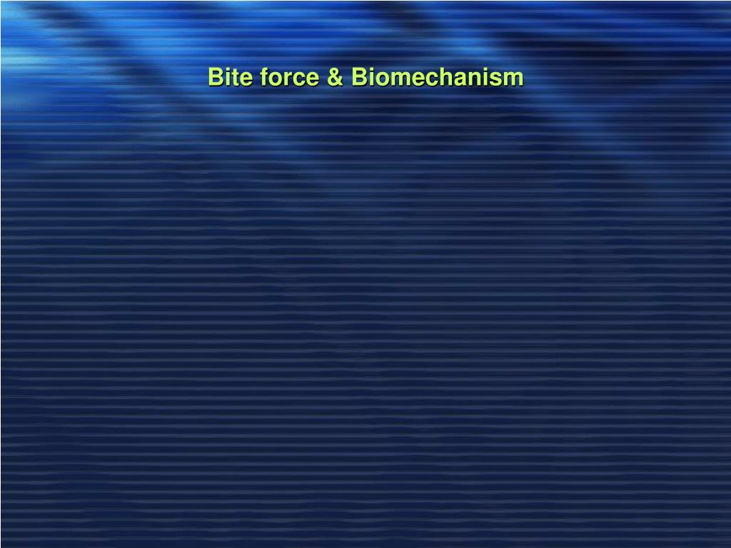 Bite force & Biomechanism
