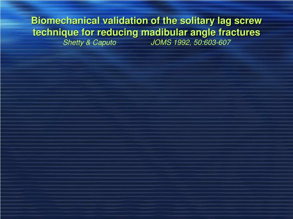 Biomechanical validation of the solitary lag screw technique for reducing madibular angle fractures