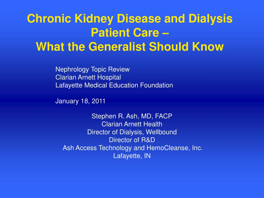 chronic kidney disease and dialysis patient care what the generalist should know l.