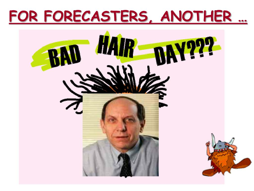 FOR FORECASTERS, ANOTHER …