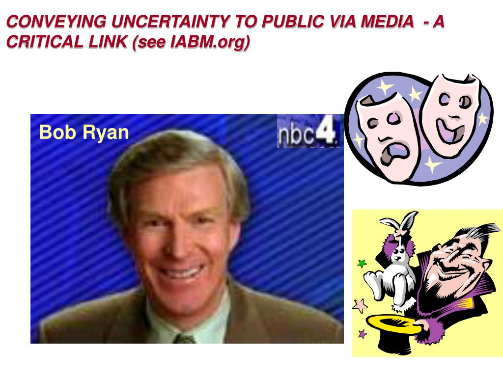 CONVEYING UNCERTAINTY TO PUBLIC VIA MEDIA  - A  CRITICAL LINK (see IABM.org)