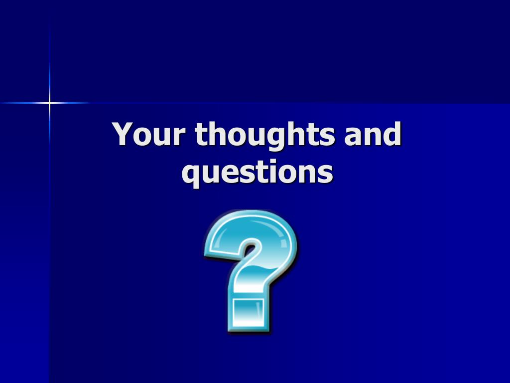 Your thoughts and questions