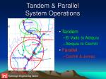 tandem parallel system operations