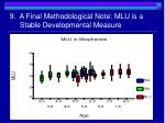 9 a final methodological note mlu is a stable developmental measure