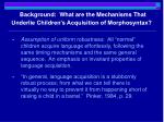 background what are the mechanisms that underlie children s acquisition of morphosyntax