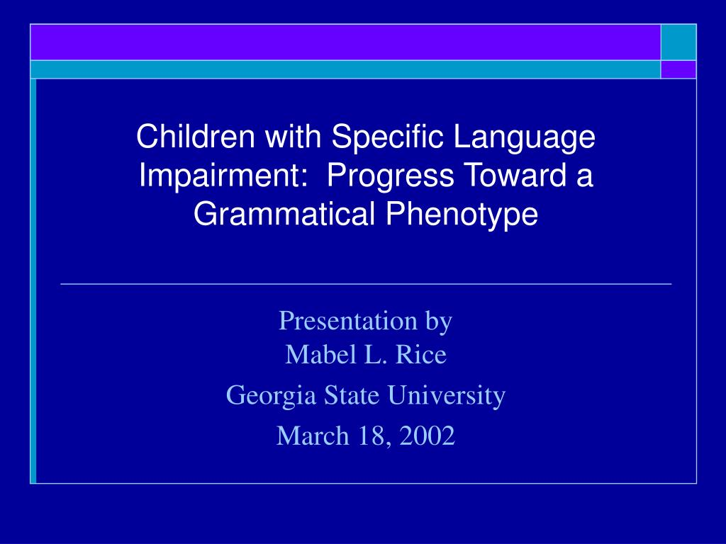 children with specific language impairment progress toward a grammatical phenotype l.