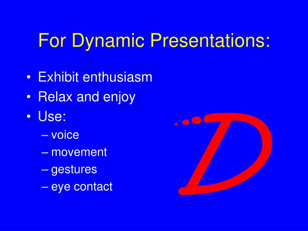 For Dynamic Presentations: