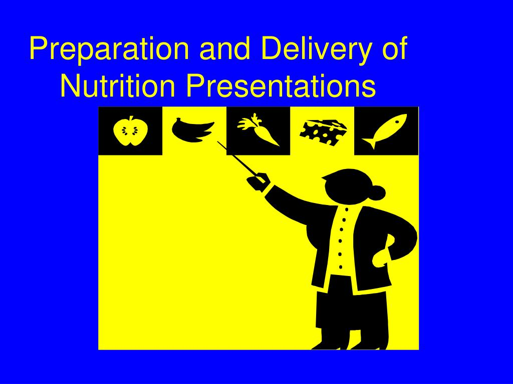 preparation and delivery of nutrition presentations l.