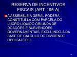 reserva de incentivos fiscais art 195 a