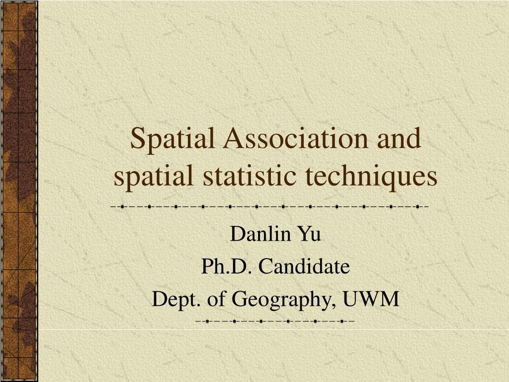 spatial association and spatial statistic techniques l.