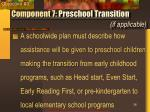 component 7 preschool transition if applicable