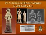del calcol tico al bronce antiguo 3 200 1 900 a c