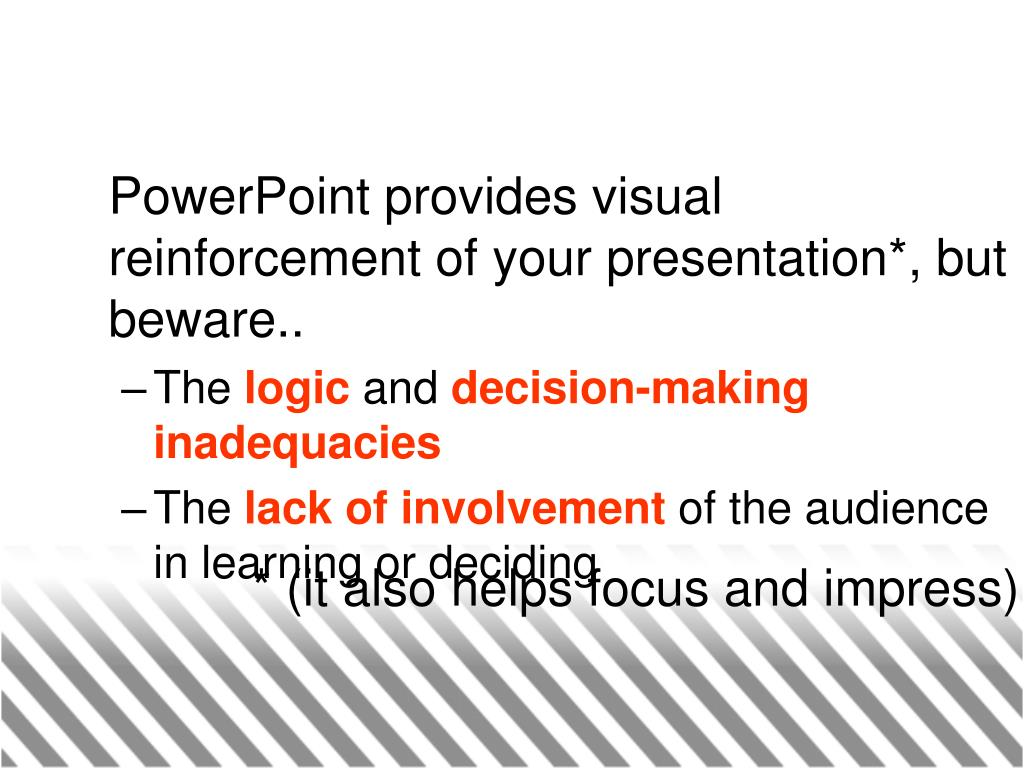 PowerPoint provides visual reinforcement of your presentation*, but beware..