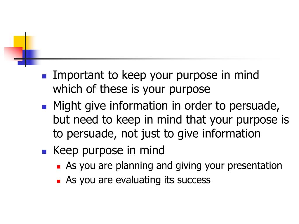Important to keep your purpose in mind which of these is your purpose
