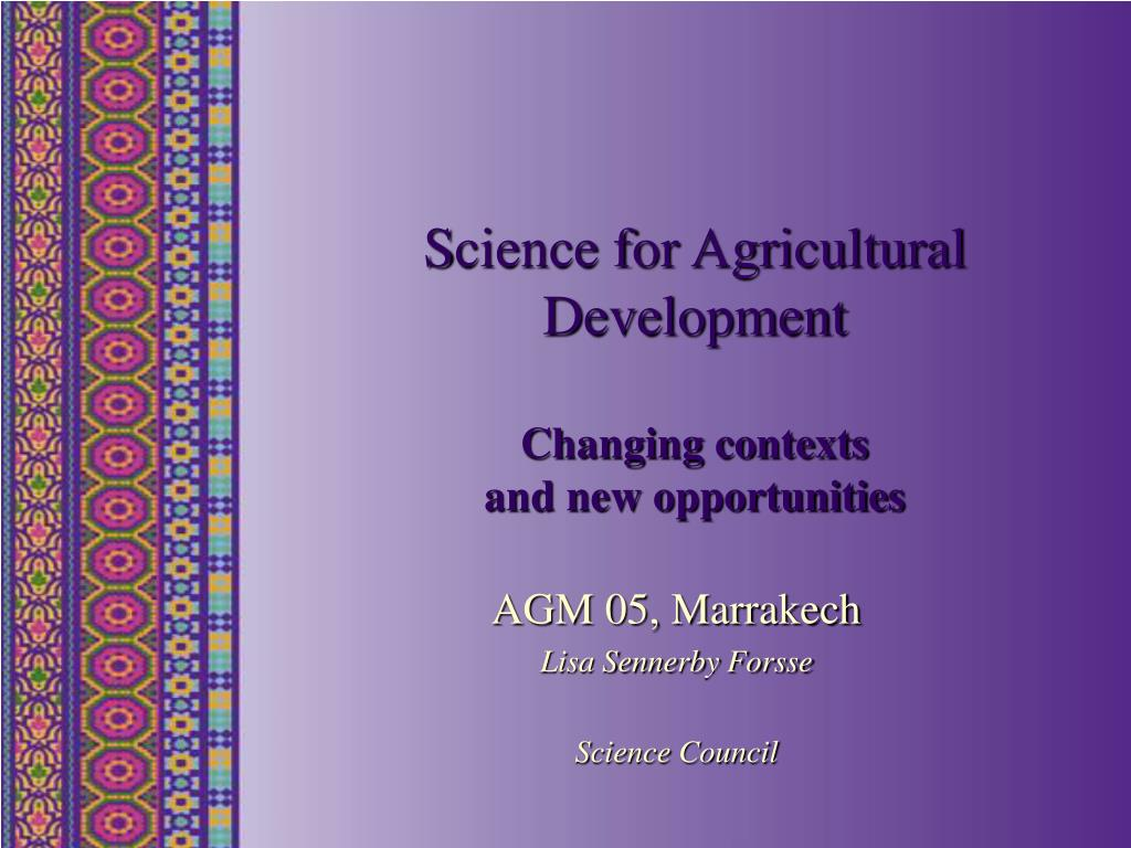 s cience for agricultural development changing contexts and new opportunities l.
