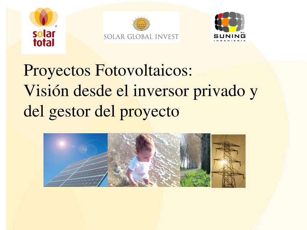 proyectos fotovoltaicos visi n desde el inversor privado y del gestor del proyecto