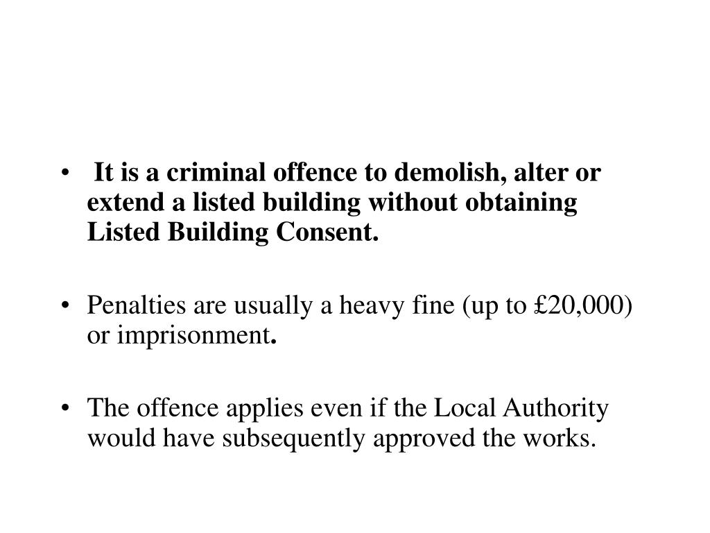 It is a criminal offence to demolish, alter or extend a listed building without obtaining Listed Building Consent.