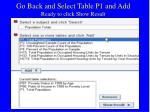 go back and select table p1 and add ready to click show result