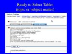 ready to select tables topic or subject matter