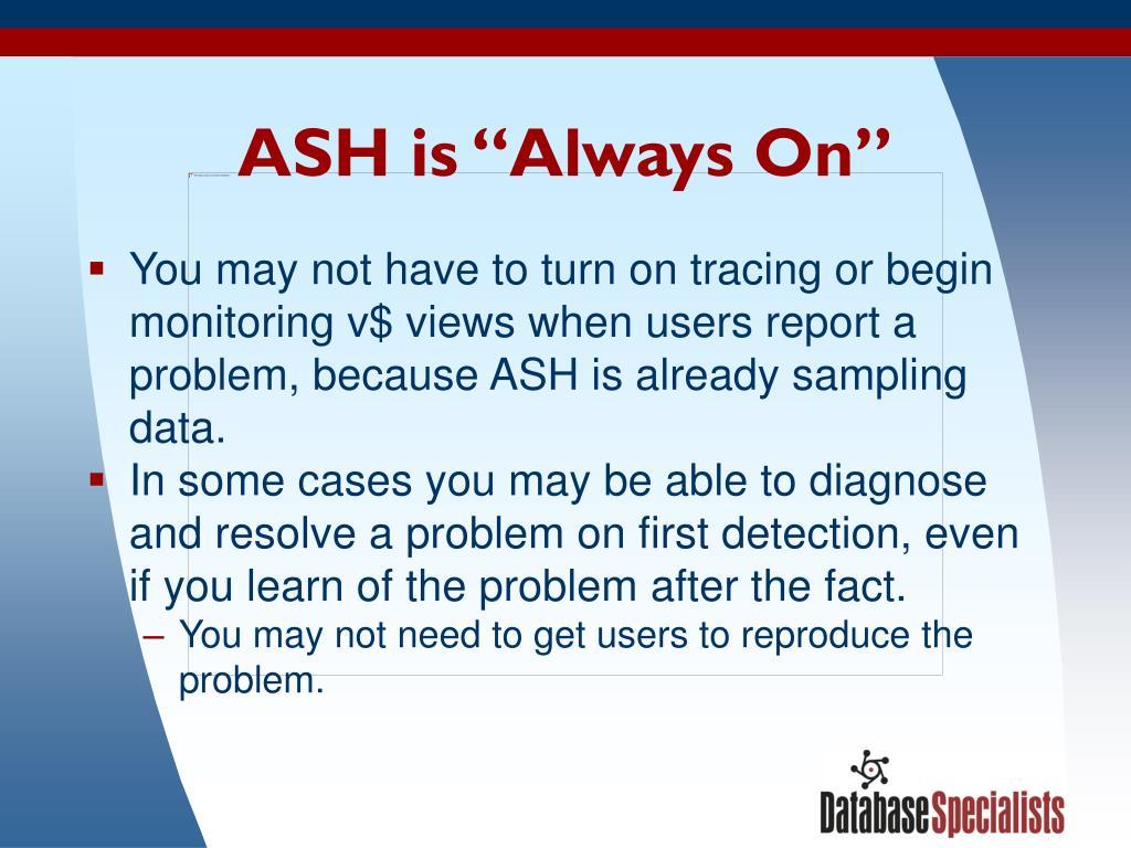 "ASH is ""Always On"""