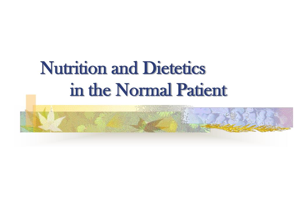 nutrition and dietetics in the normal patient l.