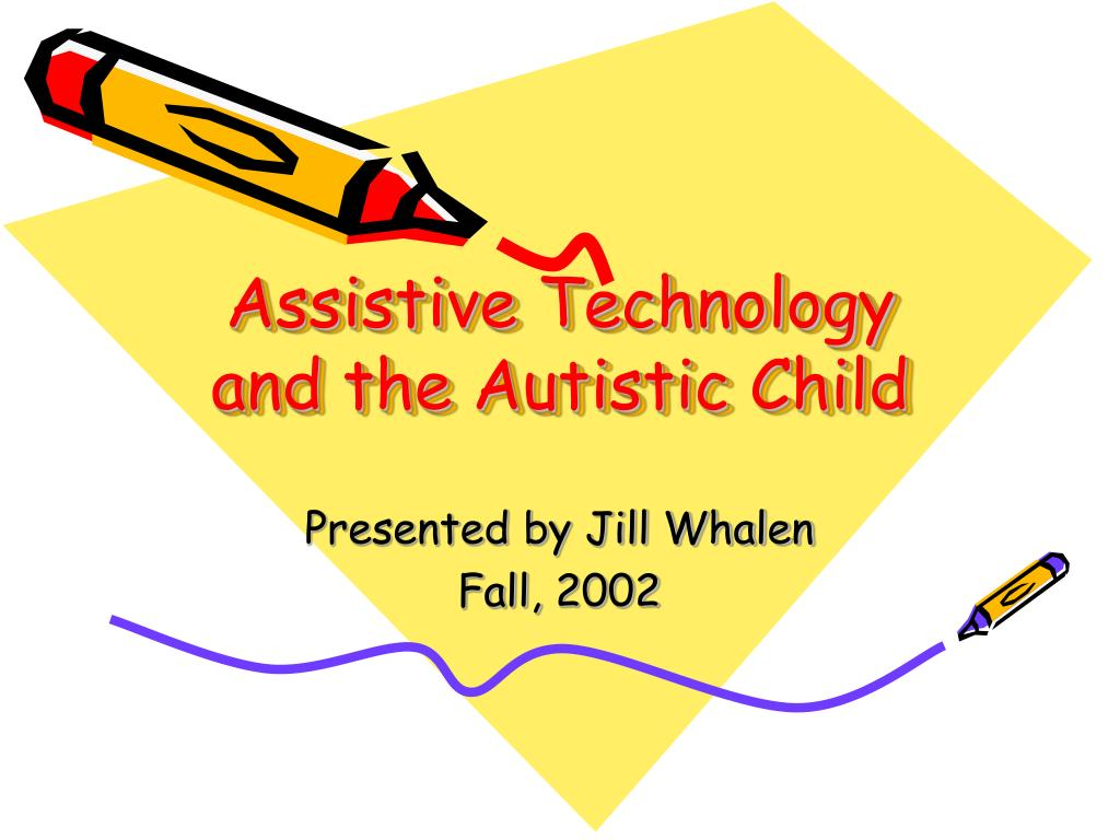 assistive technology and the autistic child l.
