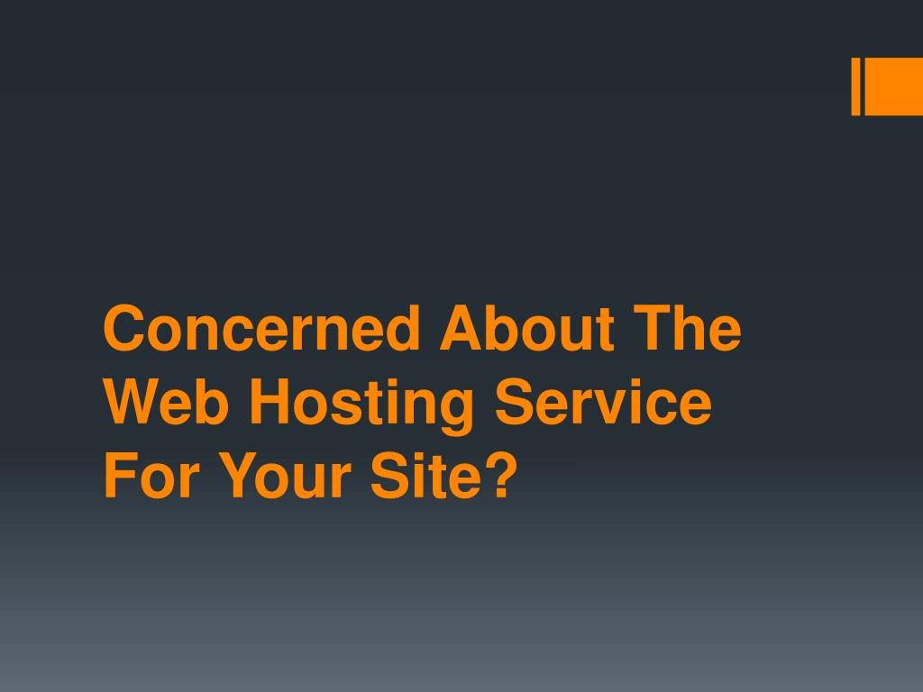 concerned about the web hosting service for your site l.