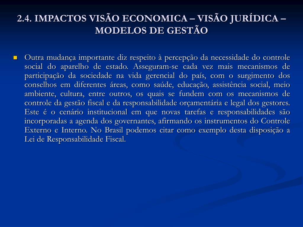 2.4. IMPACTOS VISÃO ECONOMICA – VISÃO JURÍDICA – MODELOS DE GESTÃO