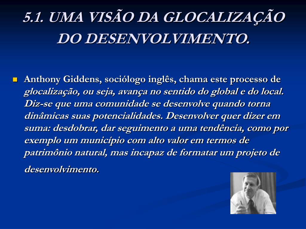 5.1. UMA VISÃO DA GLOCALIZAÇÃO DO DESENVOLVIMENTO.