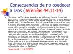 consecuencias de no obedecer a dios jerem as 44 11 1421
