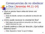 consecuencias de no obedecer a dios jerem as 44 11 1422
