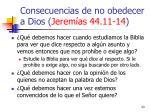 consecuencias de no obedecer a dios jerem as 44 11 1423