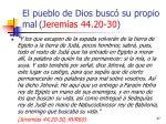 el pueblo de dios busc su propio mal jerem as 44 20 3037