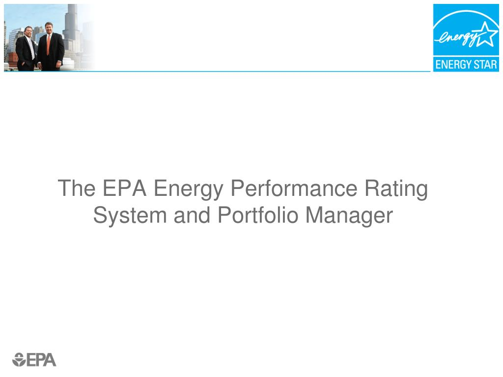 The EPA Energy Performance Rating System and Portfolio Manager