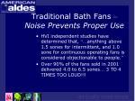 traditional bath fans noise prevents proper use