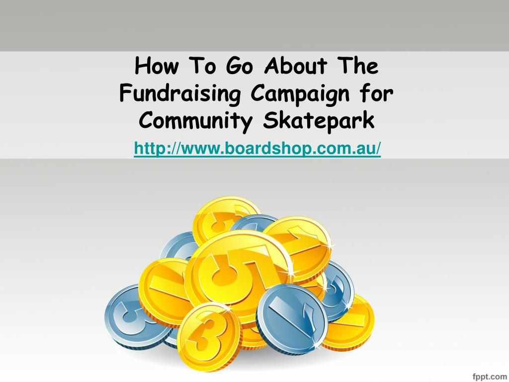 how to go about the fundraising campaign for community skatepark l.