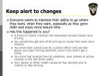 keep alert to changes