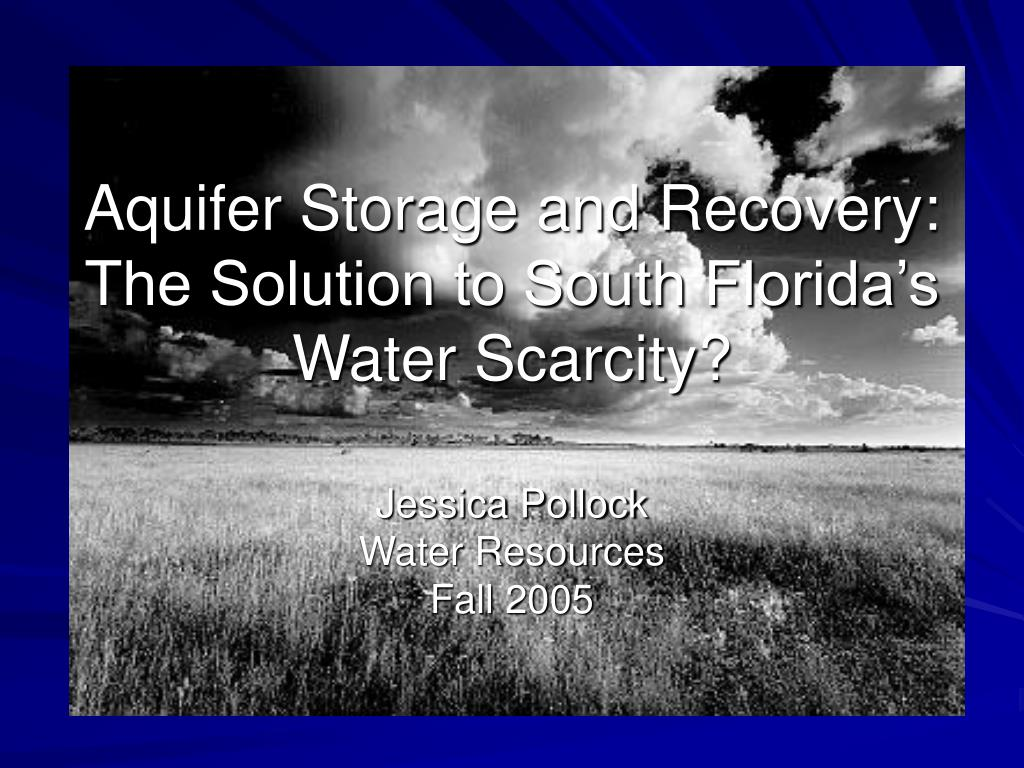aquifer storage and recovery the solution to south florida s water scarcity l.