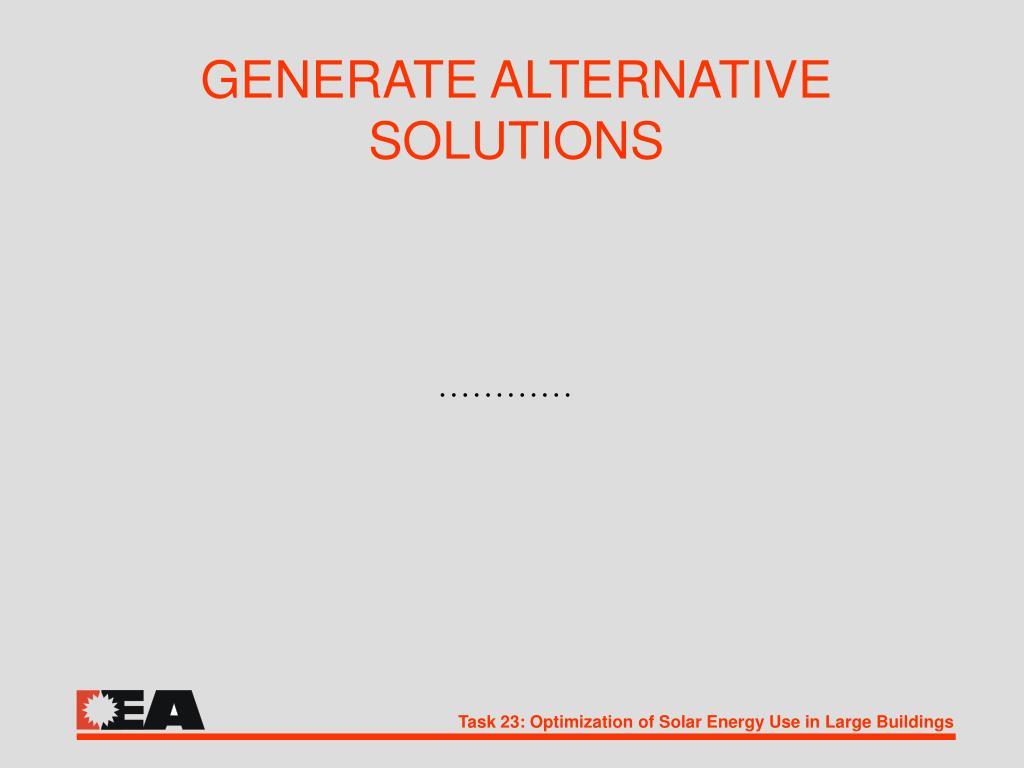 GENERATE ALTERNATIVE SOLUTIONS