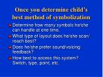 once you determine child s best method of symbolization