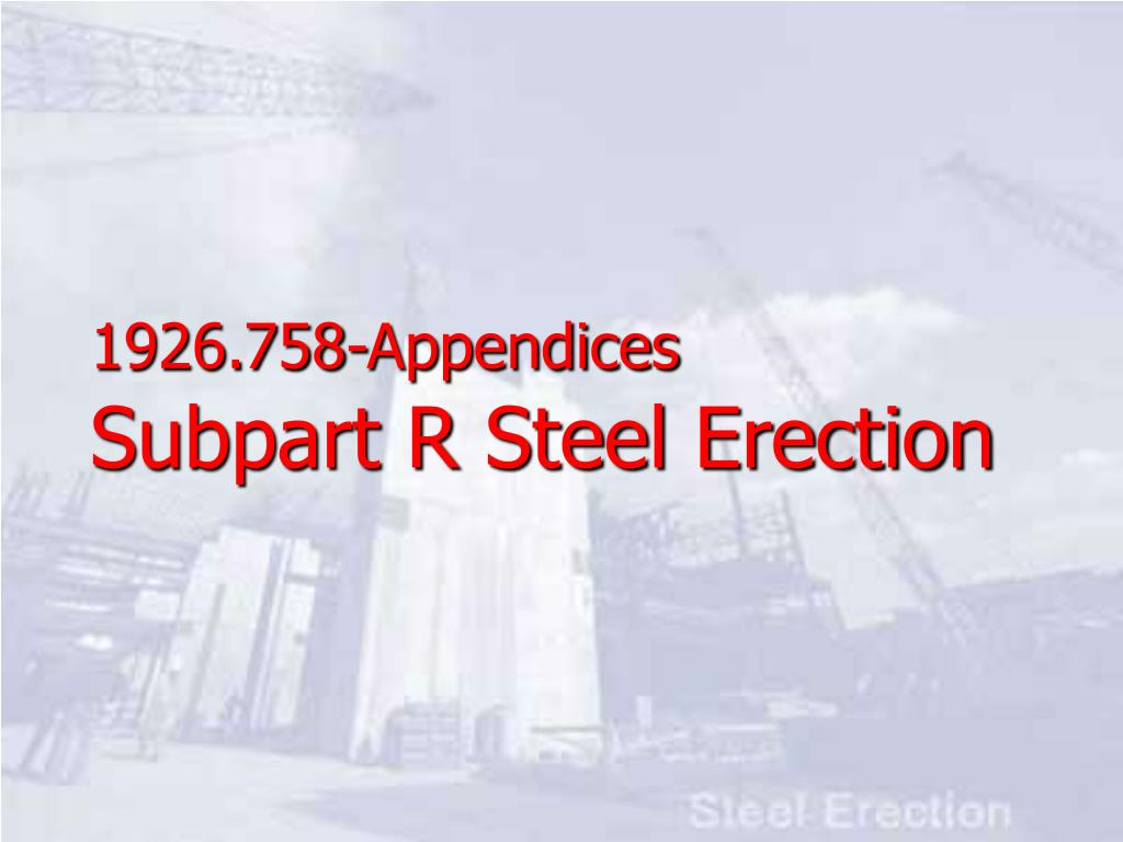 1926 758 appendices subpart r steel erection l.