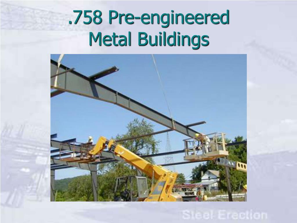 .758 Pre-engineered