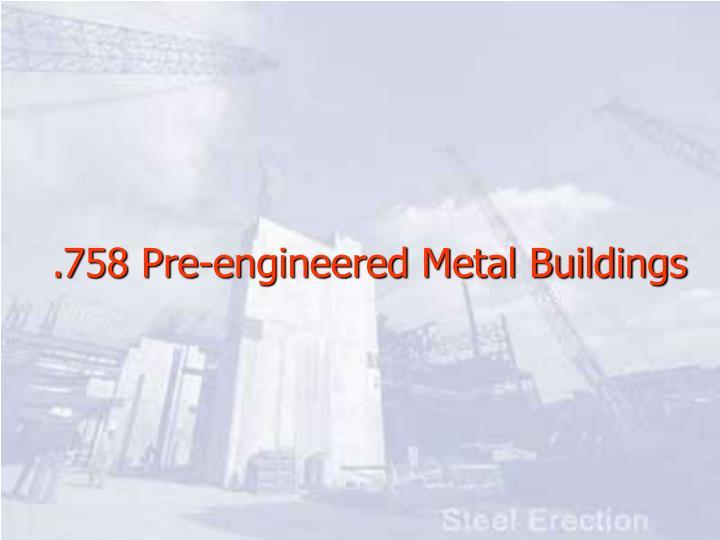 .758 Pre-engineered Metal Buildings