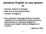 jamaican english is now spoken in