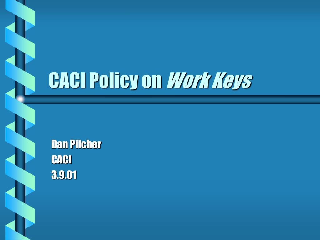 caci policy on work keys l.
