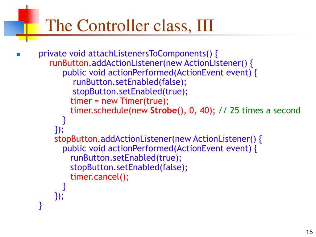 The Controller class, III